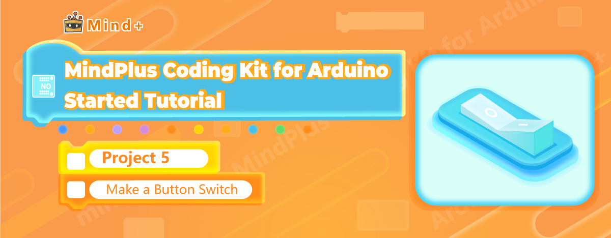 Make a Button Switch | MindPlus Coding Kit for Arduino Started Tutorial E05