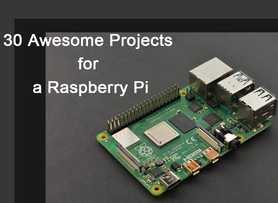 30 Awesome Projects for a Raspberry Pi