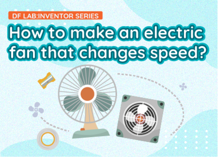How to make an electric fan that changes speed? | DF LAB: Inventor Series EP03