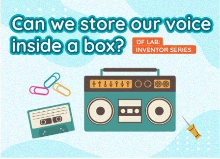Can we store our voice inside a box? | DF LAB: Inventor Series EP06