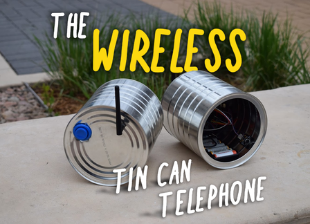 Building a Wireless Tin Can Telephone w/ Arduino!