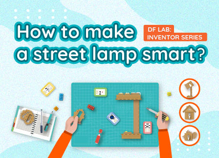 How to make a street lamp smart? | DF LAB: Inventor Series